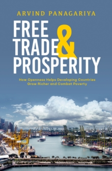 Free Trade and Prosperity : How Openness Helps the Developing Countries Grow Richer and Combat Poverty, PDF eBook