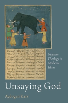 Unsaying God : Negative Theology in Medieval Islam, Hardback Book