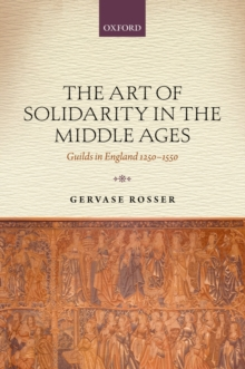 The Art of Solidarity in the Middle Ages : Guilds in England 1250-1550, PDF eBook