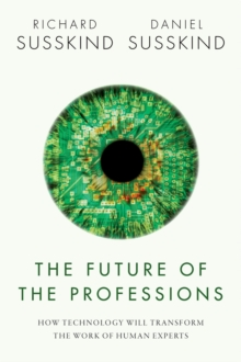 The Future of the Professions : How Technology Will Transform the Work of Human Experts, PDF eBook