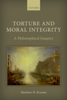 Torture and Moral Integrity : A Philosophical Enquiry, PDF eBook
