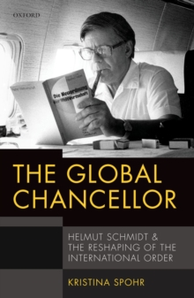 The Global Chancellor : Helmut Schmidt and the Reshaping of the International Order, PDF eBook