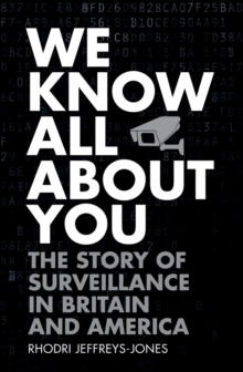 We Know All About You : The Story of Surveillance in Britain and America, PDF eBook