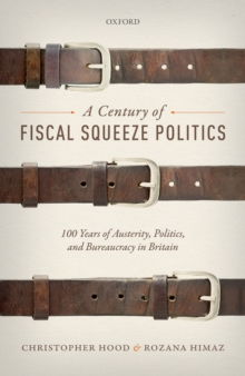 A Century of Fiscal Squeeze Politics : 100 Years of Austerity, Politics, and Bureaucracy in Britain, EPUB eBook