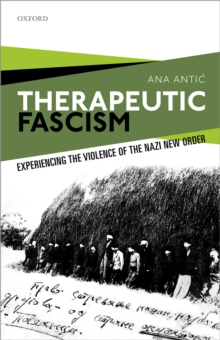 Therapeutic Fascism : Experiencing the Violence of the Nazi New Order, EPUB eBook