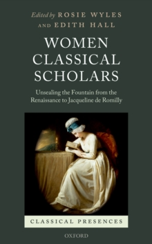 Women Classical Scholars : Unsealing the Fountain from the Renaissance to Jacqueline de Romilly, EPUB eBook