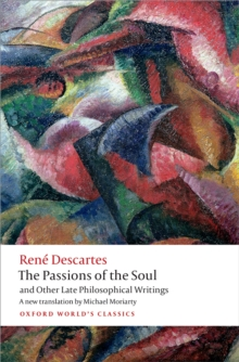 The Passions of the Soul and Other Late Philosophical Writings, PDF eBook
