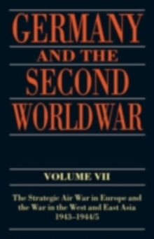 Germany and the Second World War : Volume VII: The Strategic Air War in Europe and the War in the West and East Asia, 1943-1944/5, PDF eBook