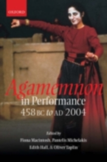 Agamemnon in Performance 458 BC to AD 2004, PDF eBook