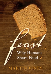 Feast : Why Humans Share Food, PDF eBook