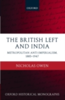 The British Left and India : Metropolitan Anti-Imperialism, 1885-1947, PDF eBook