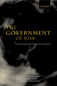 The Government of Risk : Understanding Risk Regulation Regimes, PDF eBook
