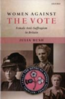 Women Against the Vote : Female Anti-Suffragism in Britain, PDF eBook