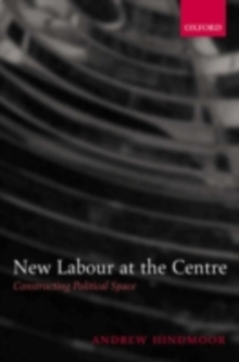 New Labour at the Centre : Constructing Political Space, PDF eBook