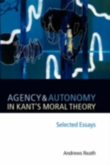 Agency and Autonomy in Kant's Moral Theory : Selected Essays, PDF eBook