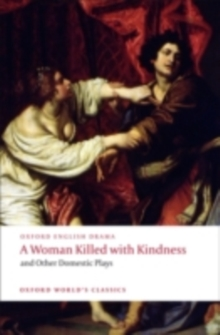 A Woman Killed with Kindness and Other Domestic Plays, PDF eBook