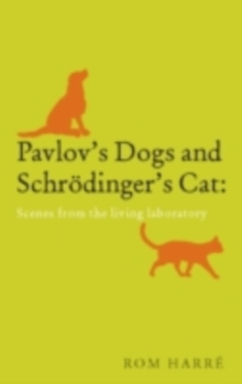 Pavlov's Dogs and Schrodinger's Cat : scenes from the living laboratory, PDF eBook