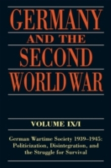 Germany and the Second World War : Volume IX/I:           German Wartime Society 1939-1945: Politicization, Disintegration, and the Struggle for Survival, PDF eBook