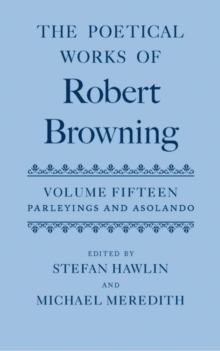 The Poetical Works of Robert Browning : Volume XV: Parleyings and Asolando, PDF eBook