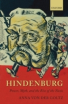 Hindenburg : Power, Myth, and the Rise of the Nazis, PDF eBook