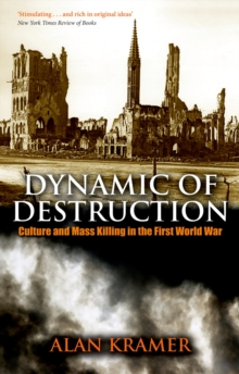 Dynamic of Destruction : Culture and Mass Killing in the First World War, EPUB eBook