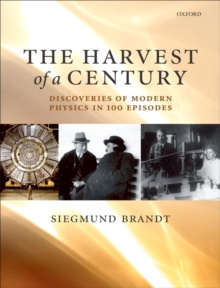 The Harvest of a Century : Discoveries of Modern Physics in 100 Episodes, EPUB eBook