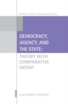 Democracy, Agency, and the State : Theory with Comparative Intent, PDF eBook