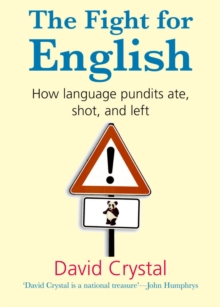 The Fight for English : How language pundits ate, shot, and left, PDF eBook