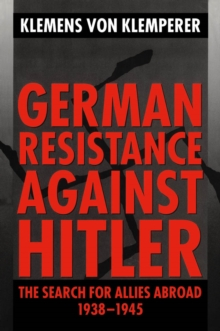 German Resistance against Hitler : The Search for Allies Abroad 1938-1945, EPUB eBook