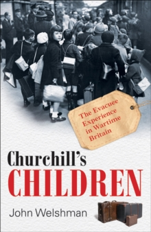 Churchill's Children : The Evacuee Experience in Wartime Britain, EPUB eBook