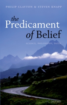 The Predicament of Belief : Science, Philosophy, and Faith, EPUB eBook
