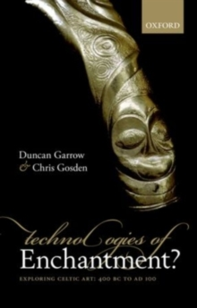 Technologies of Enchantment? : Exploring Celtic Art: 400 BC to AD 100, PDF eBook