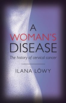 A Woman's Disease : The history of cervical cancer, PDF eBook