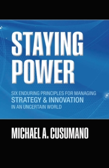 Staying Power : Six Enduring Principles for Managing Strategy and Innovation in an Uncertain World  (Lessons from Microsoft, Apple, Intel, Google, Toyota and More), EPUB eBook