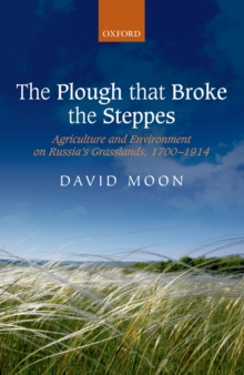 The Plough that Broke the Steppes : Agriculture and Environment on Russia's Grasslands, 1700-1914, PDF eBook