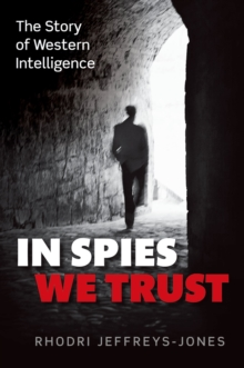 In Spies We Trust : The Story of Western Intelligence, EPUB eBook