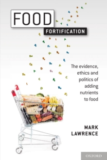 Food Fortification : The evidence, ethics, and politics of adding nutrients to food, EPUB eBook