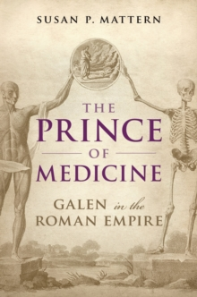 The Prince of Medicine : Galen in the Roman Empire, PDF eBook