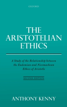 The Aristotelian Ethics : A Study of the Relationship between the Eudemian and Nicomachean Ethics of Aristotle, PDF eBook
