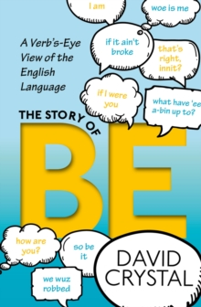 The Story of Be : A Verb's-Eye View of the English Language, PDF eBook