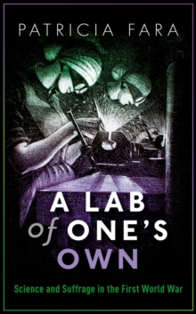 A Lab of One's Own : Science and Suffrage in the First World War, PDF eBook
