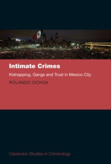 Intimate Crimes : Kidnapping, Gangs, and Trust in Mexico City, PDF eBook
