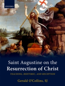 Saint Augustine on the Resurrection of Christ : Teaching, Rhetoric, and Reception, PDF eBook