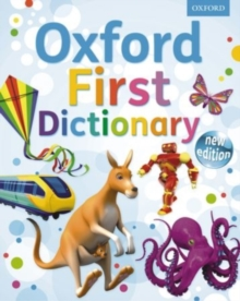 Oxford First Dictionary : The perfect first dictionary - easy to use, understand and enjoy, Mixed media product Book