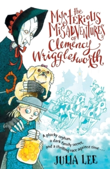 The Mysterious Misadventures of Clemency Wrigglesworth, Paperback / softback Book