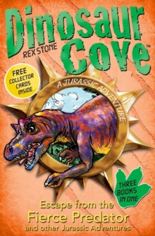 Dinosaur Cove: Escape from the Fierce Predator and other Jurassic Adventures, Paperback / softback Book