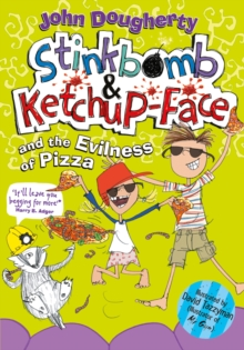Stinkbomb and Ketchup-Face and the Evilness of Pizza, Paperback / softback Book