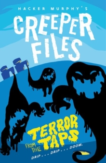 Creeper Files: Terror from the Taps, Paperback / softback Book