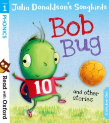 Read with Oxford: Stage 1: Julia Donaldson's Songbirds: Bob Bug and Other Stories, Paperback Book