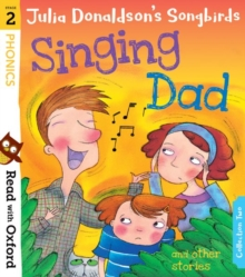 Read with Oxford: Stage 2: Julia Donaldson's Songbirds: Singing Dad and Other Stories, Paperback / softback Book